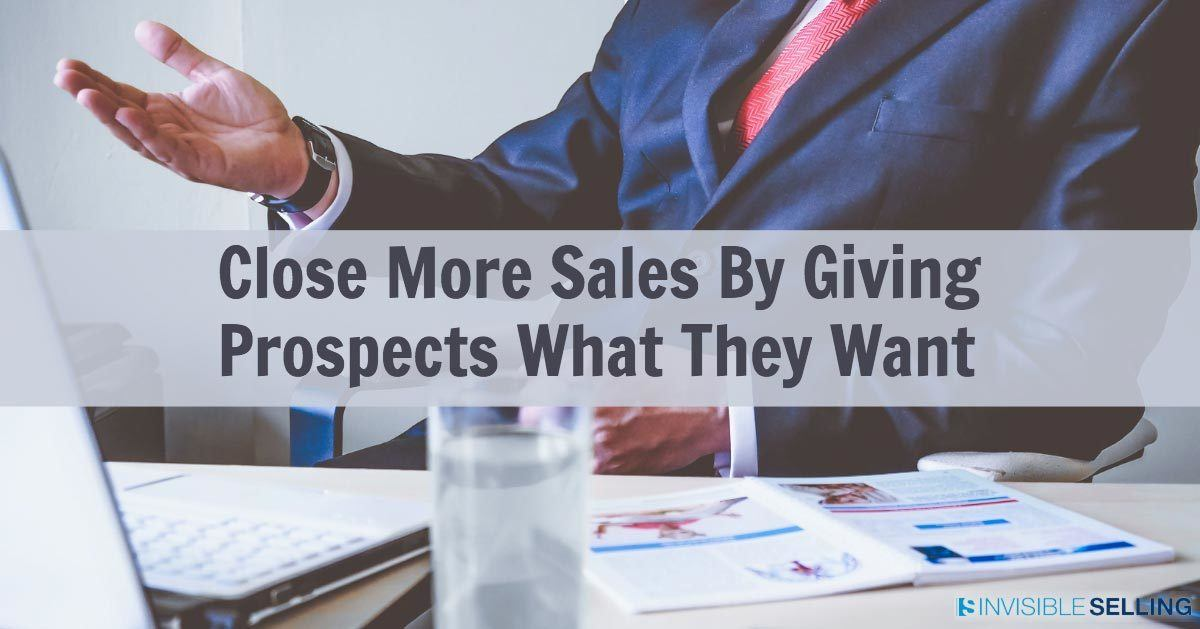 Close More Sales By Giving Prospects What They Want