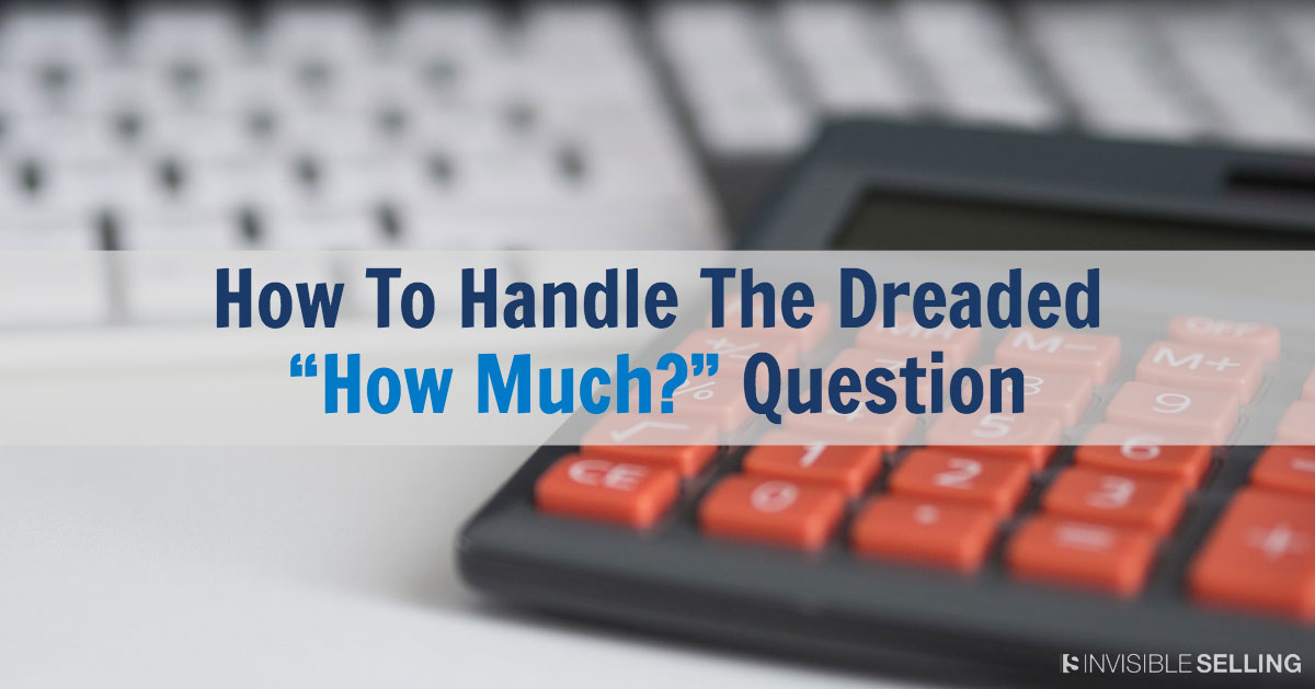 "How To Handle The Dreaded ""How Much?"" Question"