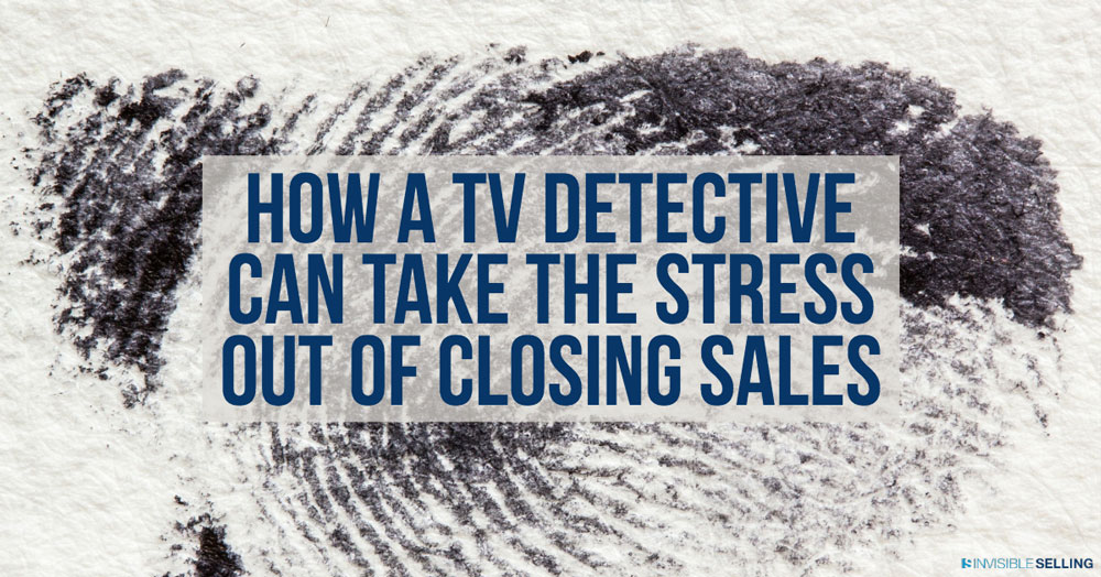 How A TV Detective Can Take The Stress Out Of Closing Sales