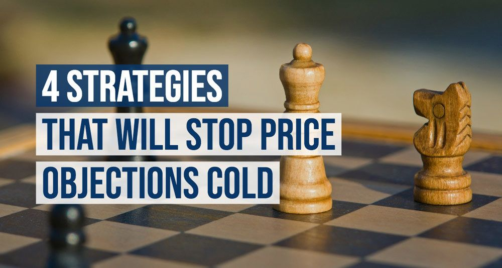 4 Strategies That Will Stop Price Objections Cold