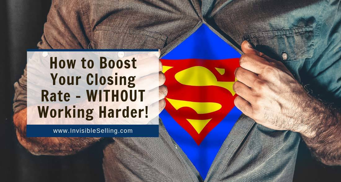 How To Boost Your Closing Rate – WITHOUT Working Harder!
