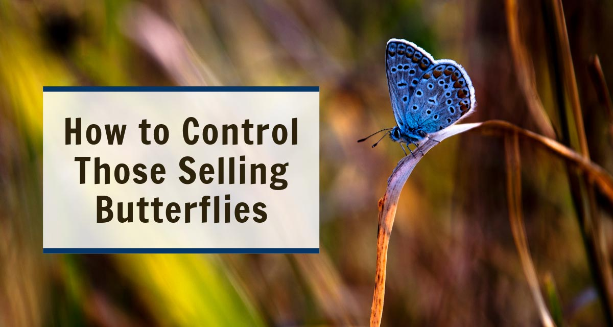 How to Control Those Selling Butterflies