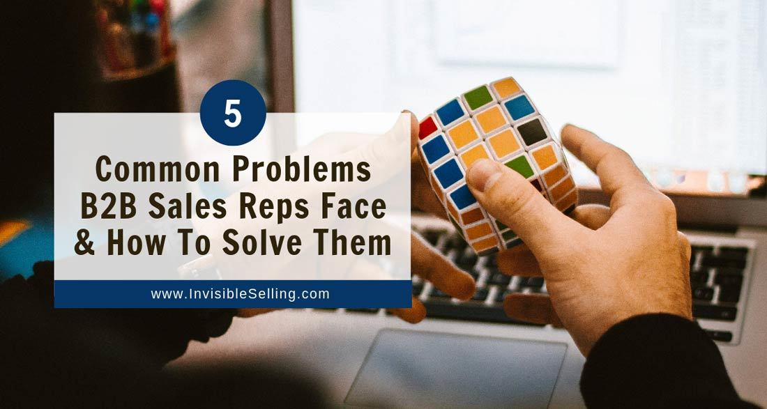 5 Common Problems B2B Sales Reps Face And How To Solve Them
