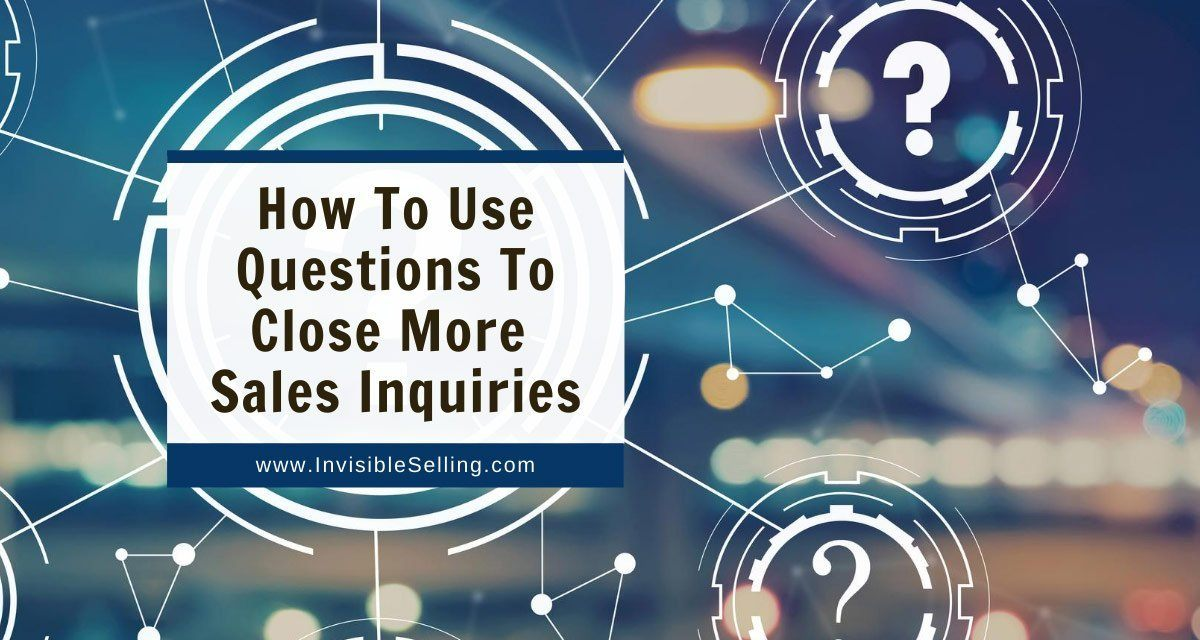 How To Use Questions To Close More Sales Inquiries