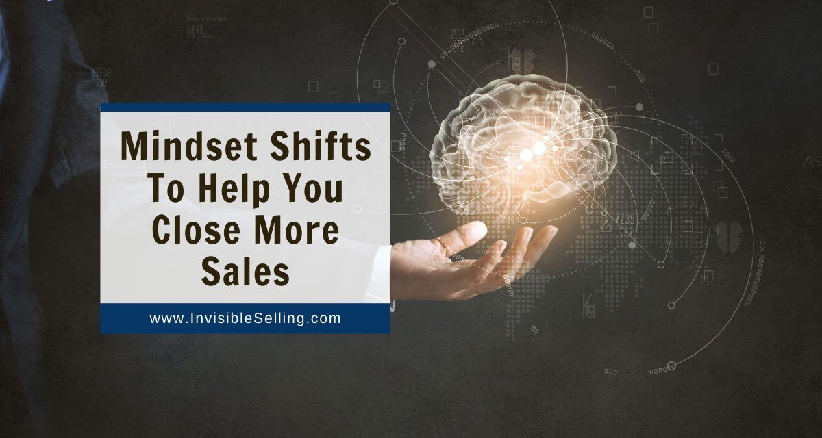 Mindset Shifts To Help You Close More Sales