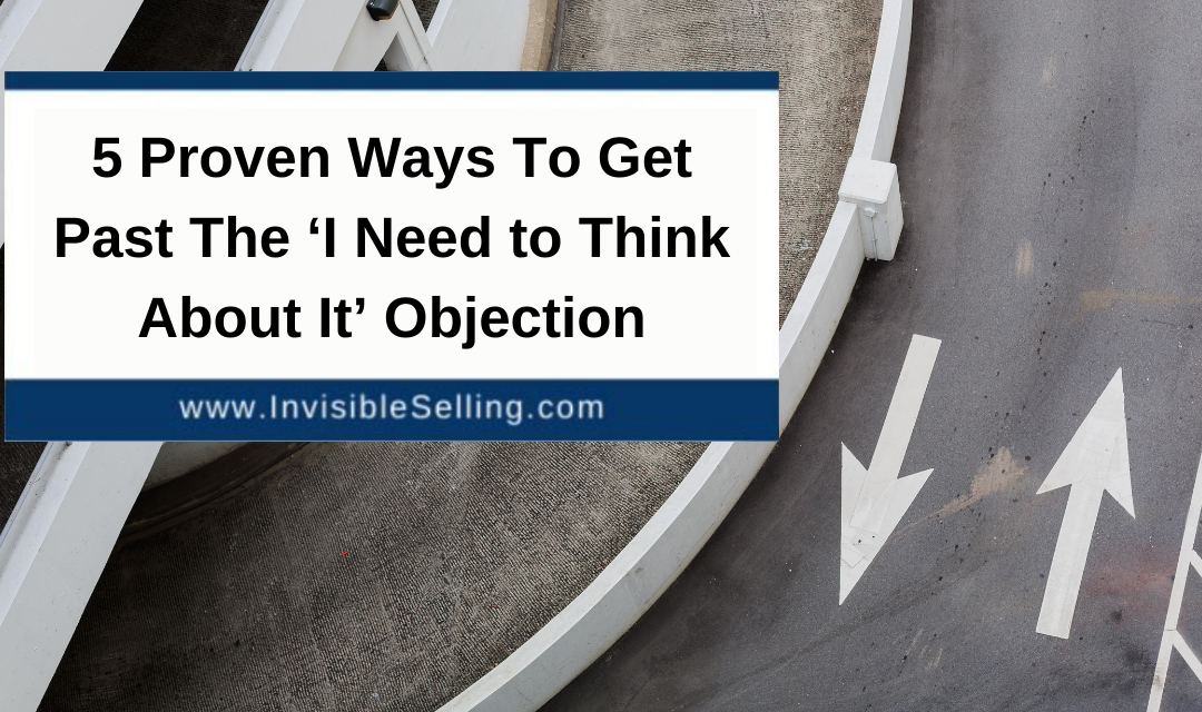 5 Proven Ways To Get Past The 'I Need to Think About It' Objection