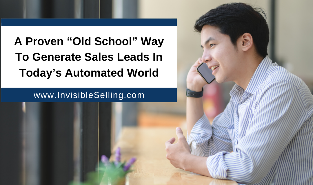 """A Proven """"Old School"""" Way To Generate Sales Leads In Today's Automated World"""